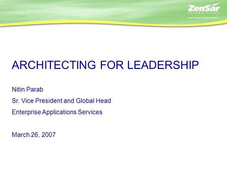 ARCHITECTING FOR LEADERSHIP Nitin Parab Sr. Vice President and Global Head Enterprise Applications Services March 26, 2007.