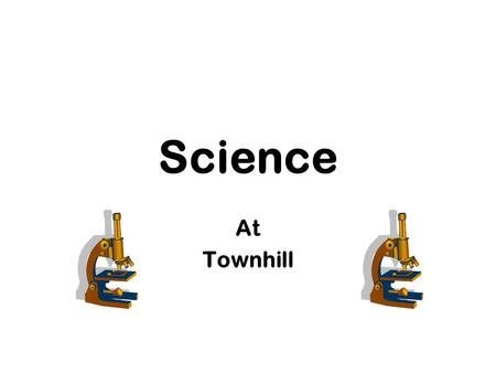 "Science At Townhill. Science Part of Curriculum for Excellence A ""Stand-alone"" subject A ""Stand-alone"" subject, but with ""cross cutting"" links Providing."