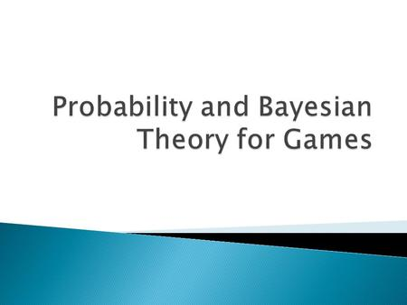 What is Probability?  Hit probabilities  Damage probabilities  Personality (e.g. chance of attack, run, etc.)  ???  Probabilities are used to add.