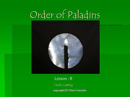 Order of Paladins Lesson : 8 Circle Casting copyright 2013 Kerr Cuhulain.