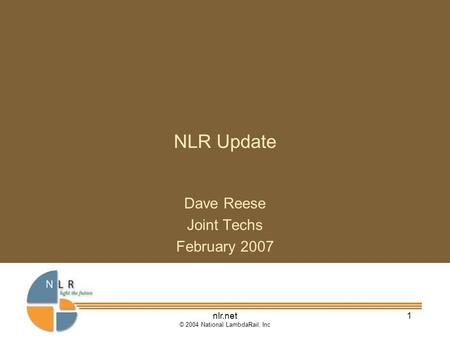 Nlr.net © 2004 National LambdaRail, Inc 1 NLR Update Dave Reese Joint Techs February 2007.