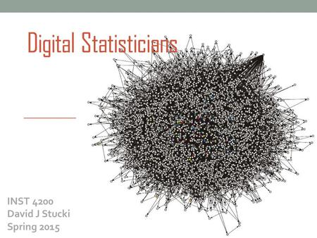 Digital Statisticians INST 4200 David J Stucki Spring 2015.