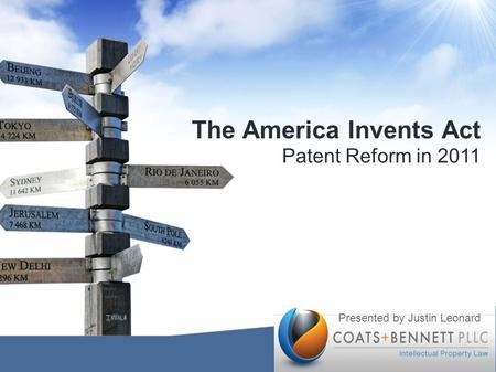 The America Invents Act Patent Reform in 2011 Presented by Justin Leonard.