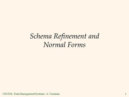 CSCD34 - Data Management Systems - A. Vaisman1 Schema Refinement and Normal Forms.