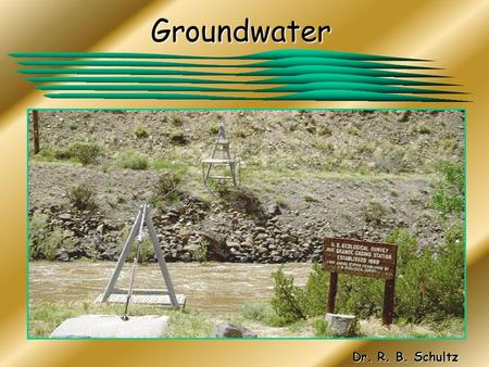 Groundwater Dr. R. B. Schultz. Groundwater Groundwater is water, which originates from the infiltration of fluids through the soil profile and accumulates.