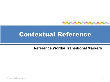 Contextual Reference Contextual References1 Reference Words/ Transitional Markers.