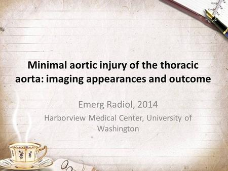 Minimal aortic injury of the thoracic aorta: imaging appearances and outcome Emerg Radiol, 2014 Harborview Medical Center, University of Washington.