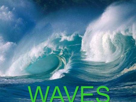 WAVES. Where do you find waves in nature? water waves, ocean waves, sound waves, radio waves, light waves, earthquake waves, microwaves, gamma waves,