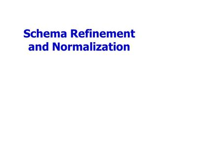 Schema Refinement and Normalization. Functional Dependencies (Review) A functional dependency X  Y holds over relation schema R if, for every allowable.