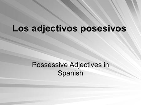 Los adjectivos posesivos Possessive Adjectives in Spanish.