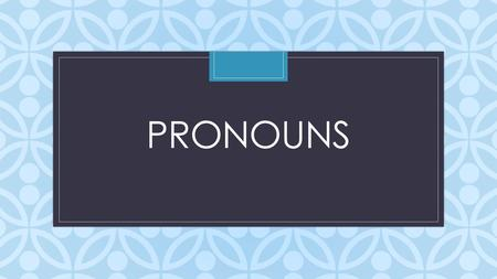 C PRONOUNS. A Pronoun takes the place of a noun. For example, instead of saying: The campers carried food in the camper's backpack. We replace the second.