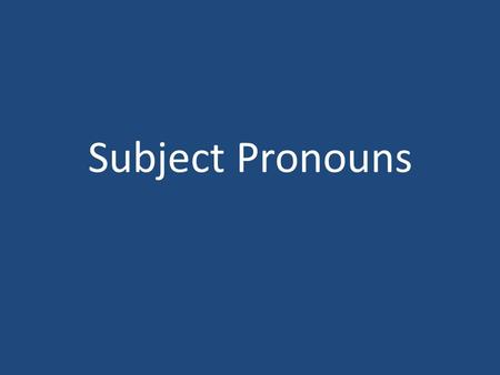 Subject Pronouns (I, you, he, she, we, they..) Subject Pronouns The subject of a sentence tells who is doing the action. People's names are often the.