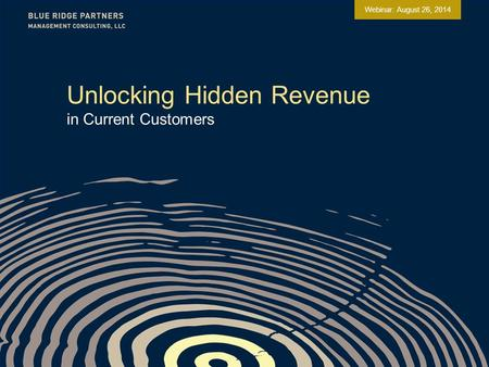 Unlocking Hidden Revenue in Current Customers Webinar: August 26, 2014.