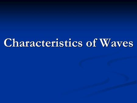 Characteristics of Waves. What are waves? Wave – a disturbance that transfers energy from place to place. Wave – a disturbance that transfers energy from.