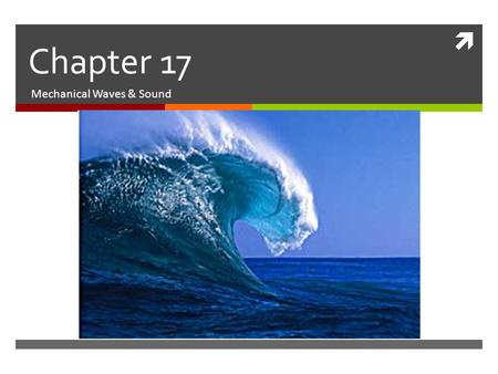  Chapter 17 Mechanical Waves & Sound. How does a disturbance produce waves?  Procedure  Fill a clear plastic container with water.  Observe the surface.