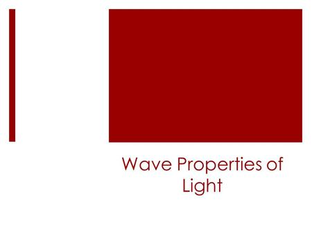 Wave Properties of Light. Important Vocabulary  Reflection  Refraction  Diffraction.