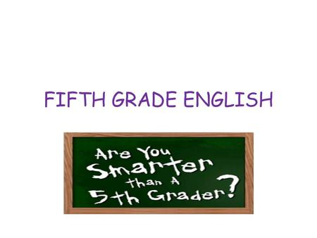 FIFTH GRADE ENGLISH. What is a Sentence 1.A sentence is a complete thought 2.A sentence must have a subject. The subject will be a noun or a pronoun 3.A.