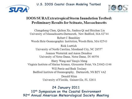 IOOS/SURA Extratropical Storm Inundation Testbed: Preliminary Results for Scituate, Massachusetts Changsheng Chen, Qichun Xu, Jianhua Qi and Huichan Lin.