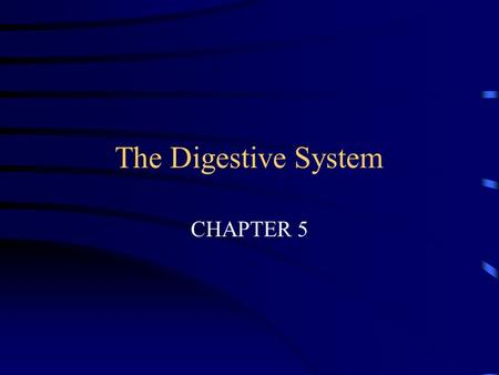 The Digestive System CHAPTER 5 FUNCTION INGEST FOOD BREAK IT DOWN ABSORB THE NUTRIENTS ELIMINATE INDIGESTIBLE MATERIAL.