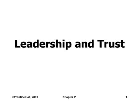 ©Prentice Hall, 2001Chapter 111 Leadership and Trust.