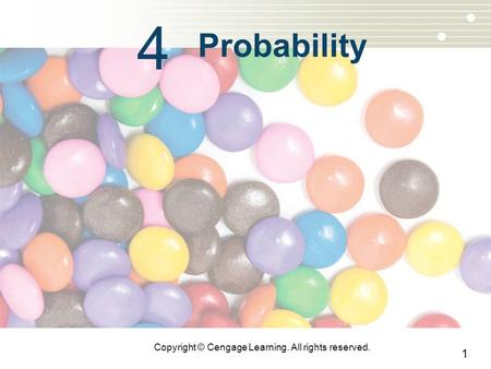 1 Copyright © Cengage Learning. All rights reserved. 4 Probability.