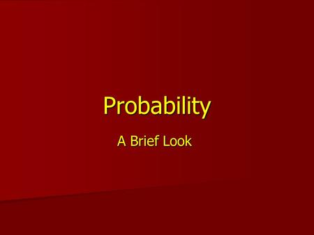 Probability A Brief Look. A Few Terms Probability represents a standardized measure of chance, and quantifies uncertainty. Probability represents a standardized.
