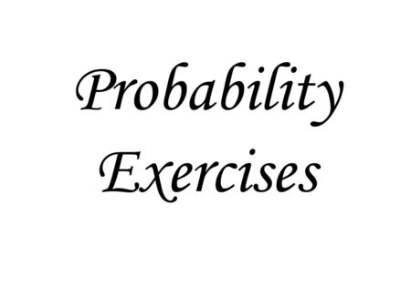 Probability Exercises. Experiment Something capable of replication under stable conditions. Example: Tossing a coin.