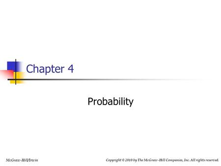 Copyright © 2010 by The McGraw-Hill Companies, Inc. All rights reserved. McGraw-Hill/Irwin Chapter 4 Probability.