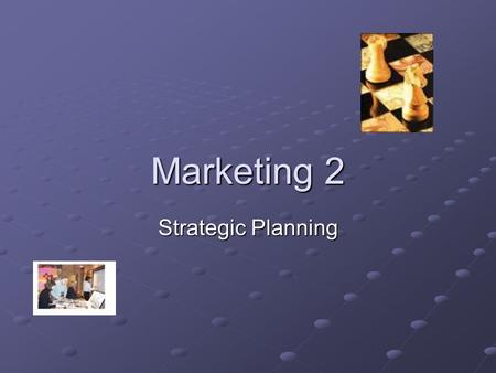 Marketing 2 Strategic Planning. 2.1 Strategic planning for competitive advantage Planning marketing activities Changing role of marketing Strategic Planning-2.