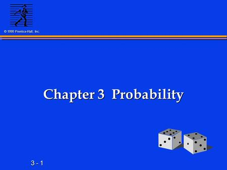 3 - 1 © 1998 Prentice-Hall, Inc. Chapter 3 Probability.