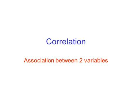 Correlation Association between 2 variables. Suppose we wished to graph the relationship between foot length 58 60 62 64 66 68 70 72 74 Height 468101214.