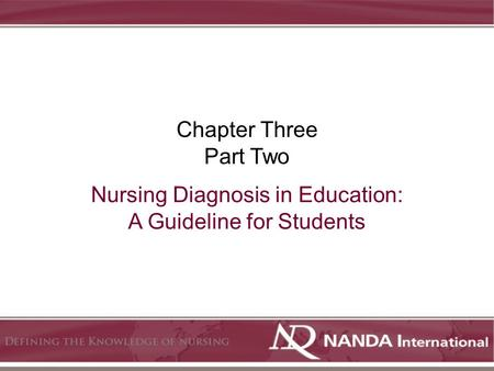 Nursing Diagnosis in Education: A Guideline for Students Chapter Three Part Two.