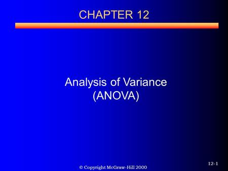 © Copyright McGraw-Hill 2000 12-1 CHAPTER 12 Analysis of Variance (ANOVA)
