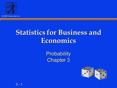 3 - 1 © 2000 Prentice-Hall, Inc. Statistics for Business and Economics Probability Chapter 3.