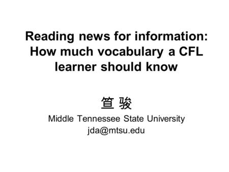 Reading news for information: How much vocabulary a CFL learner should know 笪 骏 Middle Tennessee State University