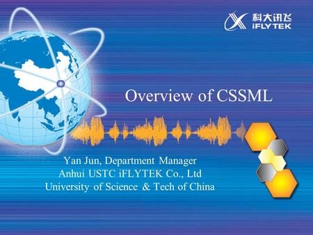 Overview of CSSML Yan Jun, Department Manager Anhui USTC iFLYTEK Co., Ltd University of Science & Tech of China.