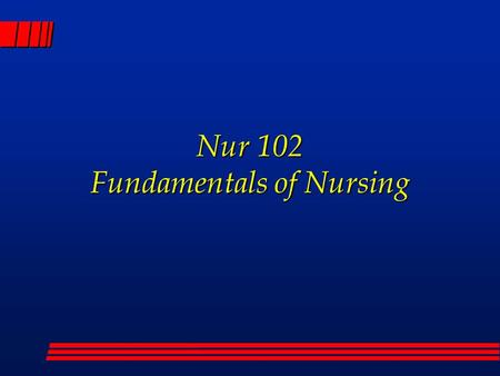 Nur 102 Fundamentals of Nursing. World Health Organization definition of Health: l a state of complete physical, mental and social well-being- not merely.