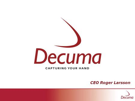 CEO Roger Larsson. Decuma AB Founded Nov. 1999 3 Founders Research in Computer Vision at Lund University Sweden Unique & patented technology (GIT) Key.