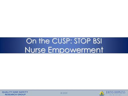 © 2009 On the CUSP: STOP BSI Nurse Empowerment.