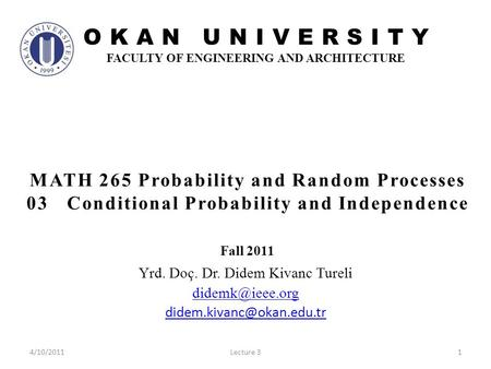 OKAN UNIVERSITY FACULTY OF ENGINEERING AND ARCHITECTURE Yrd. Doç. Dr. Didem Kivanc Tureli  14/10/2011Lecture 3.