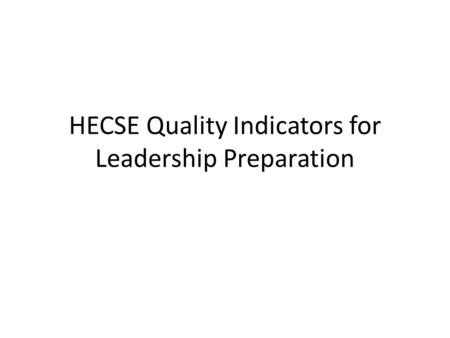 HECSE Quality Indicators for Leadership Preparation.