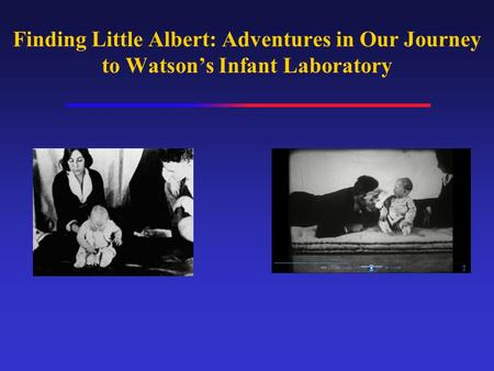 Finding Little Albert: Adventures in Our Journey to Watson's Infant Laboratory.