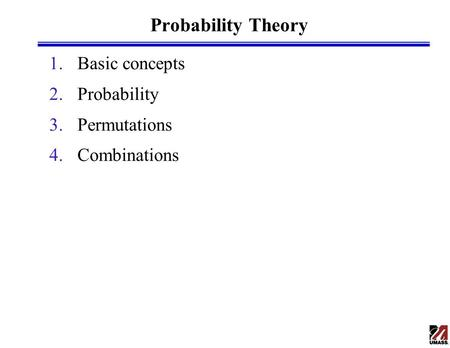 Probability Theory 1.Basic concepts 2.Probability 3.Permutations 4.Combinations.