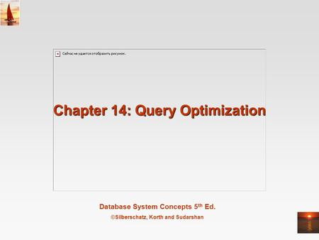 Database System Concepts 5 th Ed. ©Silberschatz, Korth and Sudarshan Chapter 14: Query Optimization.