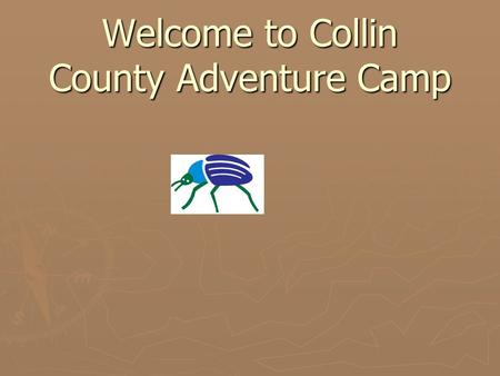 Welcome to Collin County Adventure Camp. 5 th Grade Collin County YMCA Adventure Camp October 12 – 14 1:6 parent/student ratio 1:25 teacher/student ratio.