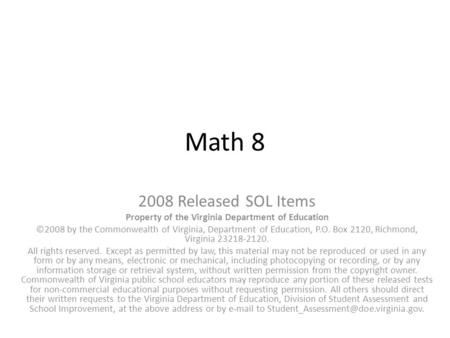 Math 8 2008 Released SOL Items Property of the Virginia Department of Education ©2008 by the Commonwealth of Virginia, Department of Education, P.O. Box.