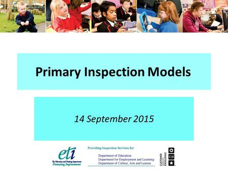 Primary Inspection Models 14 September 2015. Overview of today's briefing Revisions to the overall effectiveness conclusion Revisions to the performance.