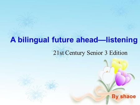 A bilingual future ahead—listening 21st Century Senior 3 Edition By shaoe.