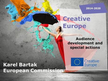 Creative Europe Audience development and special actions 2014-2020 Karel Bartak European Commission.