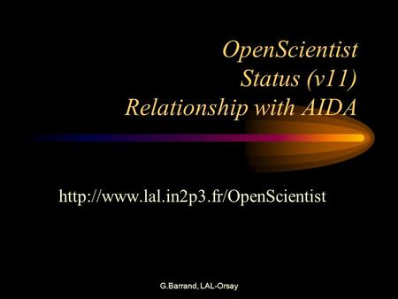 G.Barrand, LAL-Orsay OpenScientist Status (v11) Relationship with AIDA